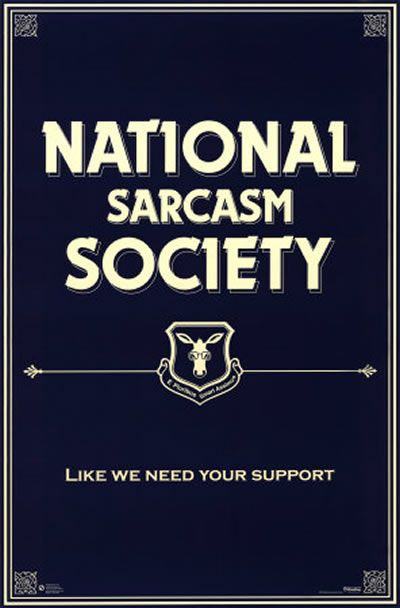 National Sarcasm Society . . . for that someone special in my life who specializes in sarcastic wit ;)