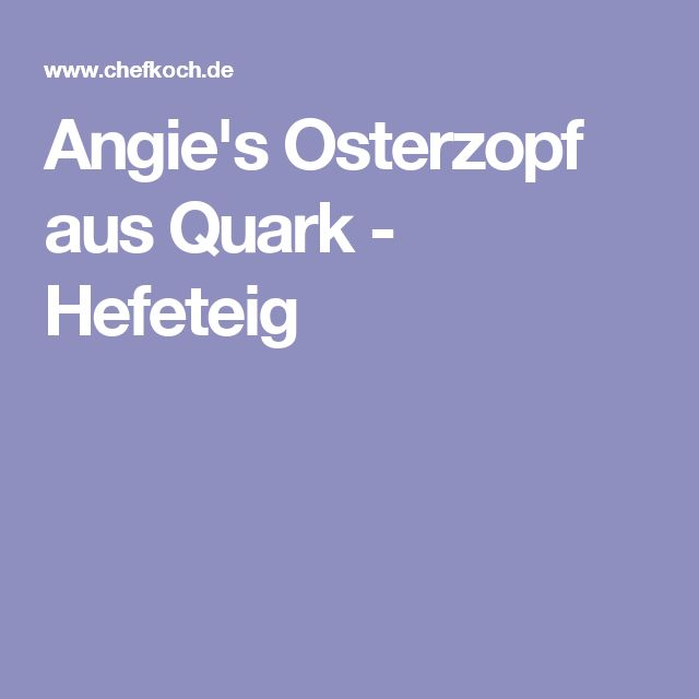 Angie's Osterzopf aus Quark - Hefeteig
