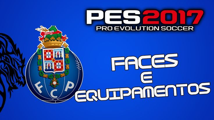 Faces e Equipamentos do FC Porto|PES 2017|PS4