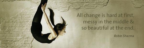 Elke verandering is moeilijk in het begin, warrig in het midden en prachtig op het einde.