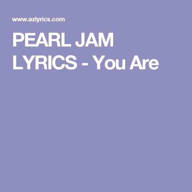 "PEARL JAM LYRICS - ""You Are"""