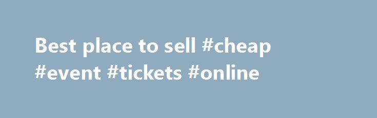 Best place to sell #cheap #event #tickets #online http://tickets.nef2.com/best-place-to-sell-cheap-event-tickets-online/  Where can you sell tickets online? About WiseGuys Presale Passwords and Presale Offer Codes can be hard to find if you're scouring all over the web – but not here at WiseGuys! Ticketmaster and LiveNation make finding presale passwords difficult for fans and ticket brokers alike. We put this site together to help you quickly find Ticketmaster presale passwords and…
