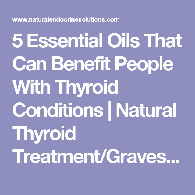5 Essential Oils That Can Benefit People With Thyroid Conditions | Natural Thyroid Treatment/Graves Disease/Hashimotos…