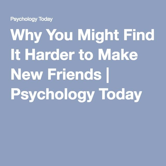 Why You Might Find It Harder to Make New Friends | Psychology Today