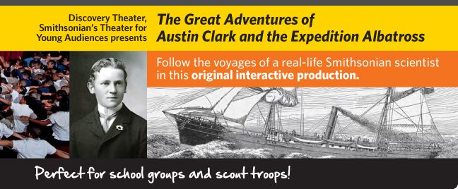 Discovery Theater, Smithsonian's theater for young audiences presents 'The Great Adventures of Austin Clark and the Expedition Albatross'. F...