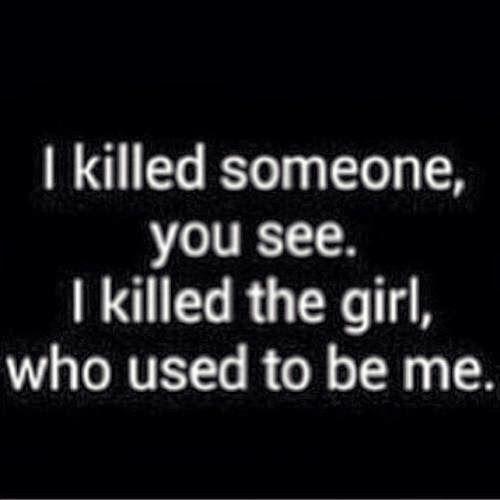 J'ai tué quelqu'un, voyez-vous. J'ai tué la fille, qui était moi-même