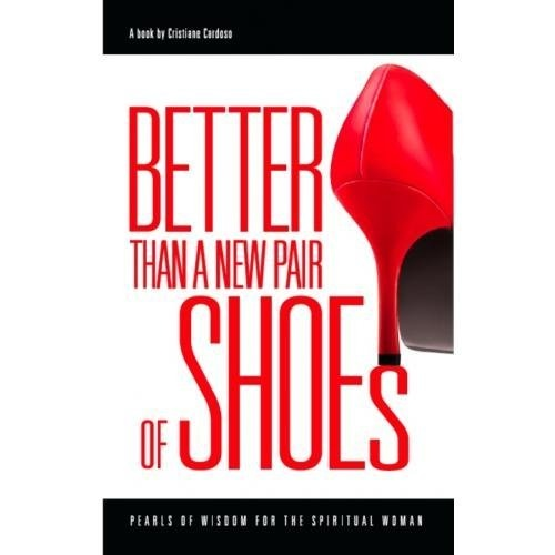 Better Than a New Pair of Shoes: Pearls of Wisdom for the Spiritual Woman by Cristiane Cardoso, http://www.amazon.com/dp/8571404712/ref=cm_sw_r_pi_dp_x6y9pb1ZAHYFJ