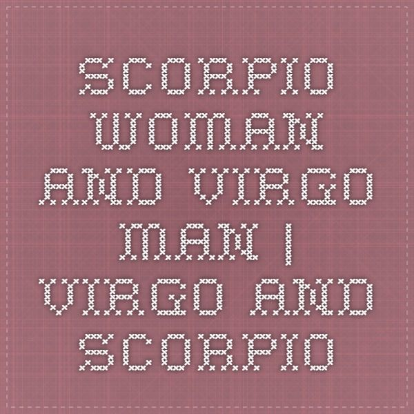 Scorpio Woman And Virgo Man | Virgo And Scorpio:- Virgo man is never the prince charming and romantic heaven will never be reachable in relationship with him however efforts Scorpio might put in. However, Virgo is a dedicated..........