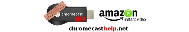 Chromecast Help | How to watch Amazon Prime Instant Video with Google Chromecast