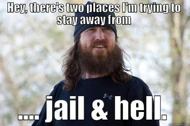 Duck Dynasty Quotes, Jase Robertson two places he plans to stay away from, pinned from Duck Dynasty Quotes Facebook post.
