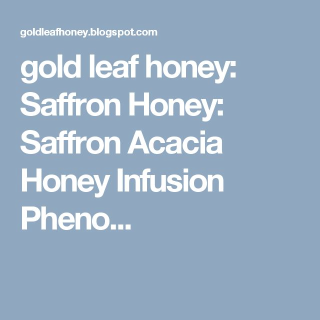 gold leaf honey: Saffron Honey: Saffron Acacia Honey Infusion Pheno...