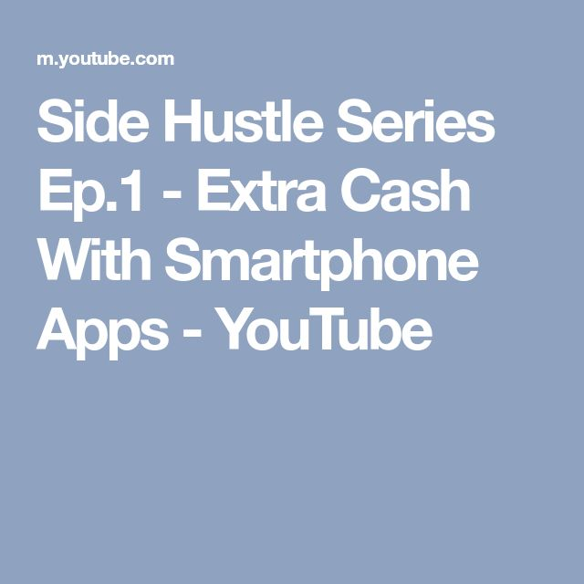 Side Hustle Series Ep.1 - Extra Cash With Smartphone Apps - YouTube