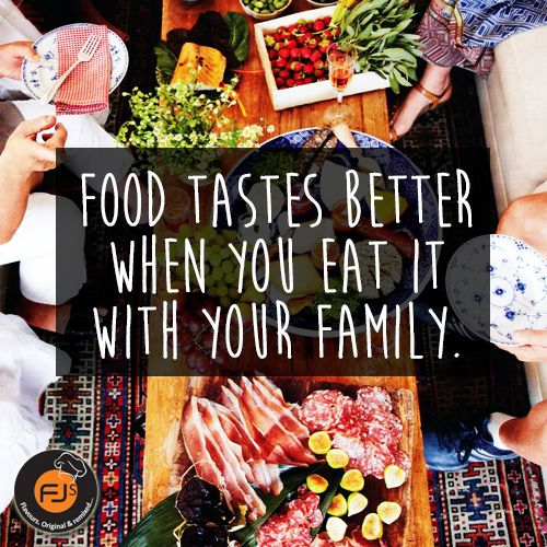 Food tastes better when you eat it with your family. #food #quote