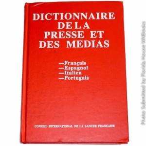 "Dictionnaire Quadrilingue de la Presse et des Medias in French Spanish Italian and Portuguese        ""Written with the assistance of specialists from the Institute of French press and academics and journalists from Spain, Italy and Portugal, this book deals about 1100 terms defined in the four Latin languages, to give linguistic communities the Mediterranean a communication tool on a domain essential for relationships among nearly a billion Latin. """