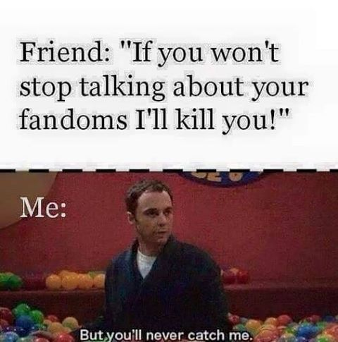 I promise you if you say that to a Supernatural fan they will keep talking and if you kil-WE CANT BE KILLED!