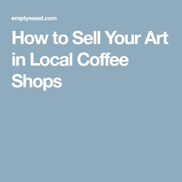 How to Sell Your Art in Local Coffee Shops
