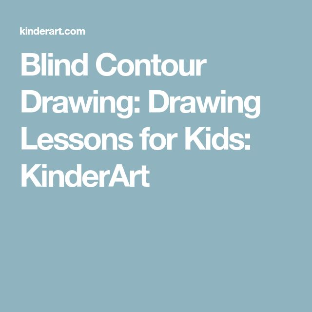 Blind Contour Drawing: Drawing Lessons for Kids: KinderArt