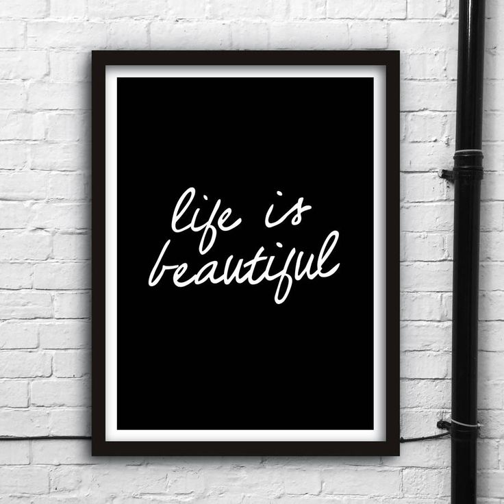 Life is beautiful http://www.notonthehighstreet.com/themotivatedtype/product/life-is-beautiful-inspirational-typography-print
