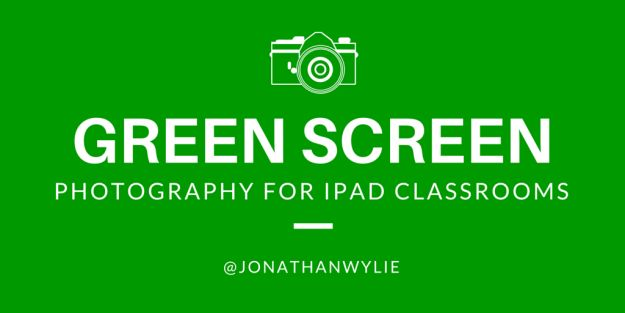 How To Do Green Screen Photography on an iPad at School | Jonathan Wylie: Instructional Technology Consultant