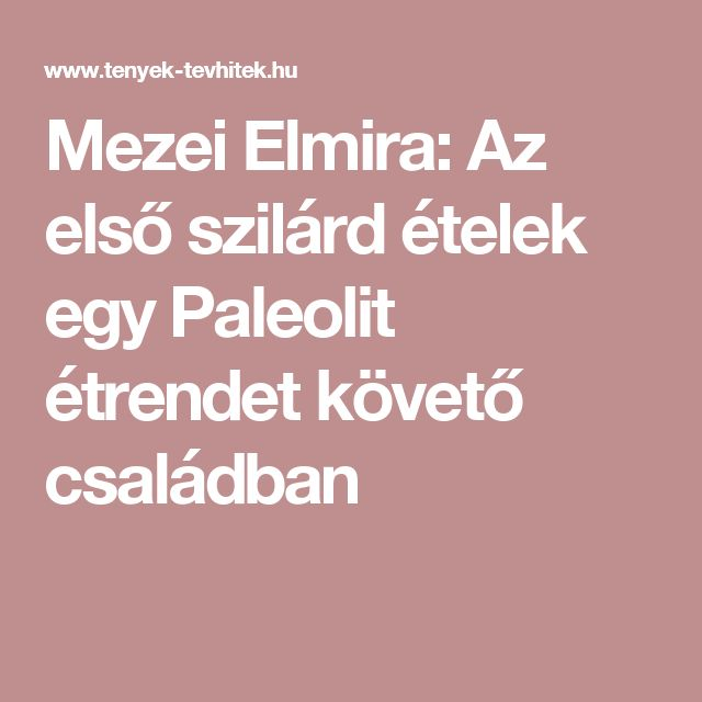 Mezei Elmira: Az első szilárd ételek egy Paleolit étrendet követő családban