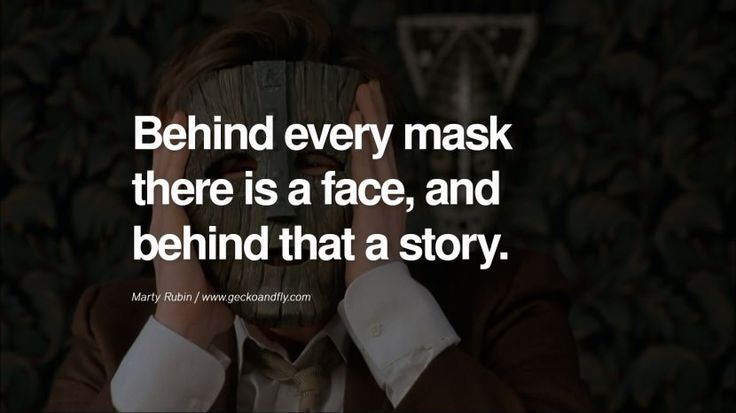 Behind every mask there is a face, and behind that a story. - Marty Rubin Quotes on Wearing a Mask and Hiding Oneself