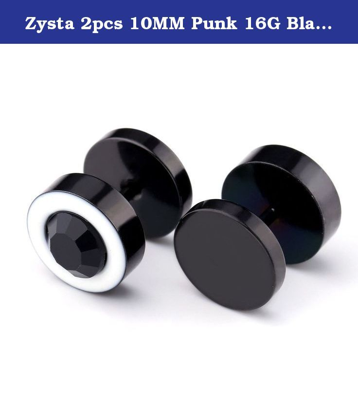 Zysta 2pcs 10MM Punk 16G Black White Stainless Steel Crytal Barbell Stud Earring Fake Gauge Plug 00G Look. Material: Stainless Steel + Crystal. Cap:10*10MM ; 00G Look. Gauge: 16G (1.2MM). Wearable Pin Length:6MM. Quantity: 1pair.