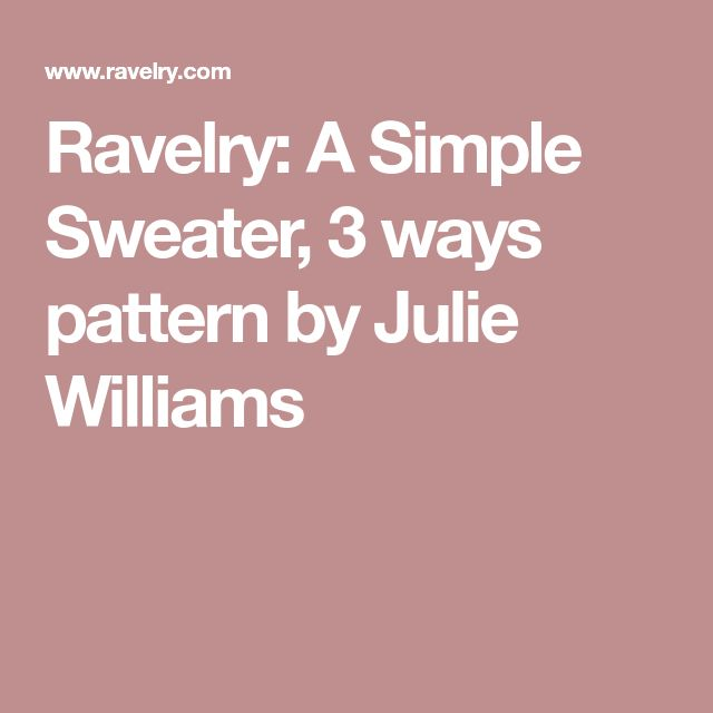 Ravelry: A Simple Sweater, 3 ways pattern by Julie Williams