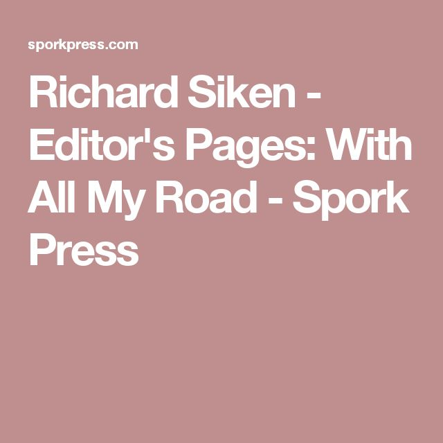 Richard Siken - Editor's Pages: With All My Road - Spork Press