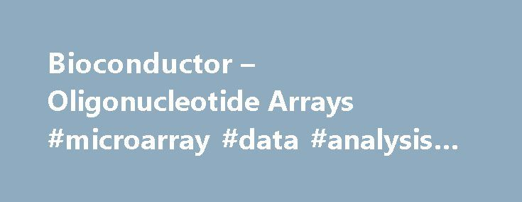 Bioconductor – Oligonucleotide Arrays #microarray #data #analysis #software http://nevada.nef2.com/bioconductor-oligonucleotide-arrays-microarray-data-analysis-software/  # Using Bioconductor for Microarray Analysis Bioconductor has advanced facilities for analysis of microarray platforms including Affymetrix, Illumina, Nimblegen, Agilent, and other one- and two-color technologies. Bioconductor includes extensive support for analysis of expression arrays, and well-developed support for exon…