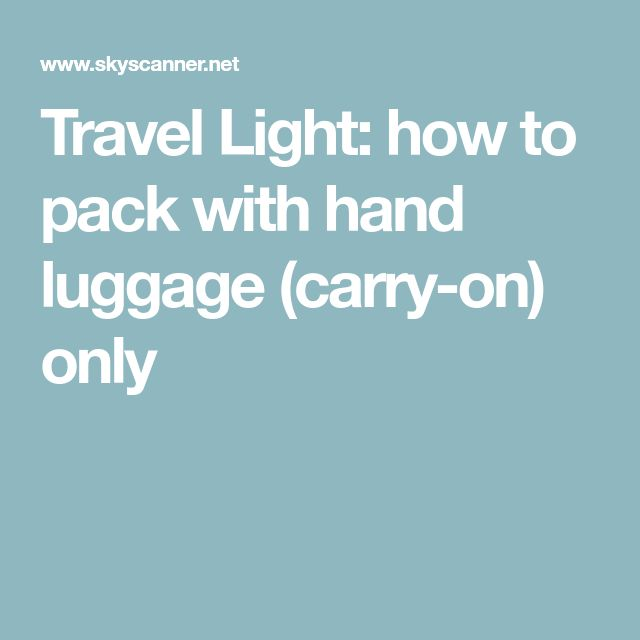Travel Light: how to pack with hand luggage (carry-on) only