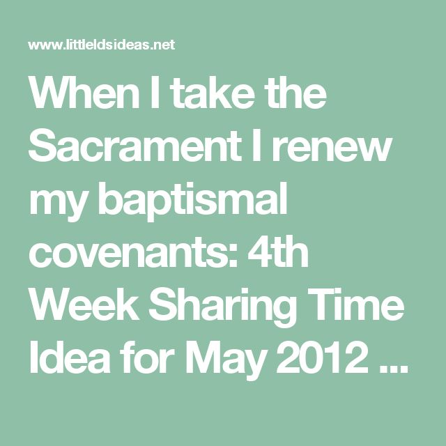 When I take the Sacrament I renew my baptismal covenants: 4th Week Sharing Time Idea for May 2012 - Little LDS IdeasLittle LDS Ideas