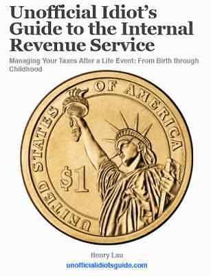 Unofficial Idiot's Guide to the Internal Revenue Service: From Birth through Chi Books:Textbooks, Education