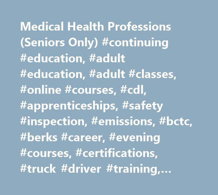 Medical Health Professions (Seniors Only) #continuing #education, #adult #education, #adult #classes, #online #courses, #cdl, #apprenticeships, #safety #inspection, #emissions, #bctc, #berks #career, #evening #courses, #certifications, #truck #driver #training, #hvac, #hvac #training, #votech, #vocational #education, #welding, #electrical, #auto, #plumbing, #carpentry, #machining, #dental, #automotive, #collision #repair, #cdl #license, #health #care, #certified #nurse #aide, #cna, #nurse…