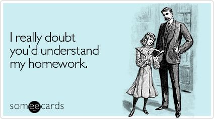 Funny Family Ecard: I really doubt you'd understand my homework.: Kids Mind, Kids Homework, Funny Things, My Sons, Funny Family, Funny Cards, Homework Truths, Elementary Schools, Someecards Kids