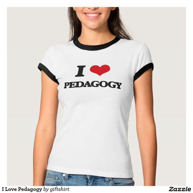 I Love Pedagogy T Shirts