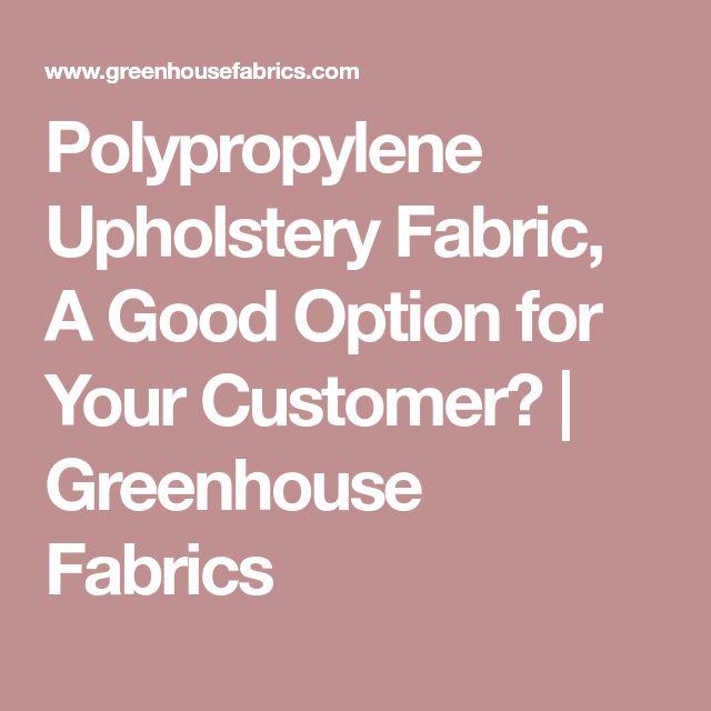 Polypropylene Upholstery Fabric, A Good Option for Your Customer? | Greenhouse Fabrics