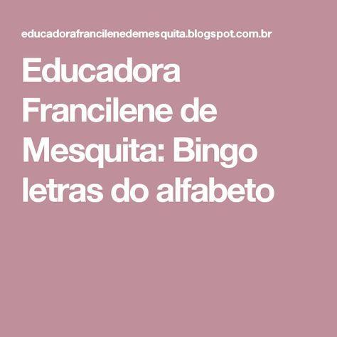 Educadora Francilene de Mesquita: Bingo letras do alfabeto