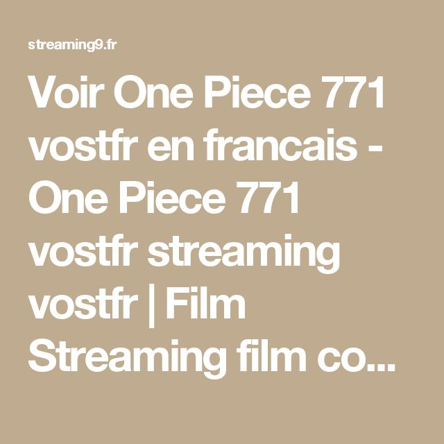 Voir One Piece 771 vostfr en francais - One Piece 771 vostfr streaming vostfr | Film Streaming film complet HD 2017 VF film streaming Gratuit Streaming Complet en Français, Film en Streaming VF
