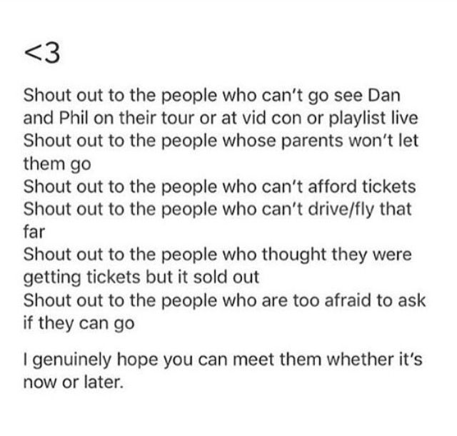 I hope u get to meet them or at least go to tatinof one day <3 I didn't get to meet them when I went but the show itself (so happy I got to go shoutout to my parents for getting me tickets the day they came out love you guys) was amazing and everyone in the phandom deserves a chance to go