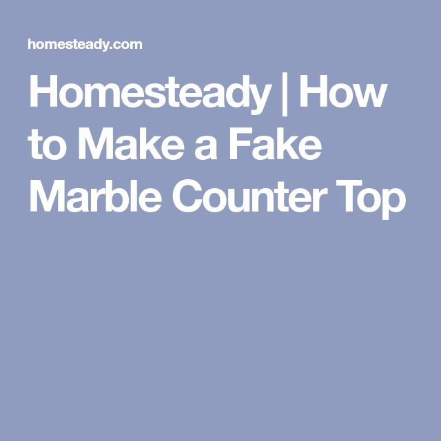 Homesteady | How to Make a Fake Marble Counter Top