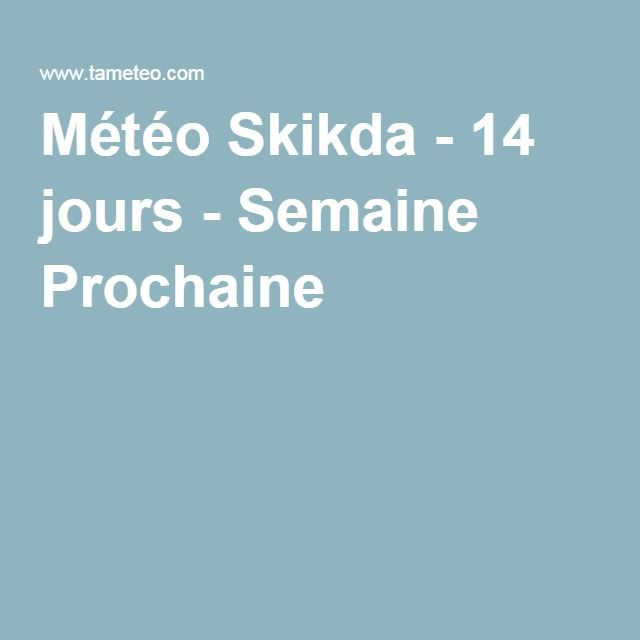 Météo Skikda - 14 jours - Semaine Prochaine