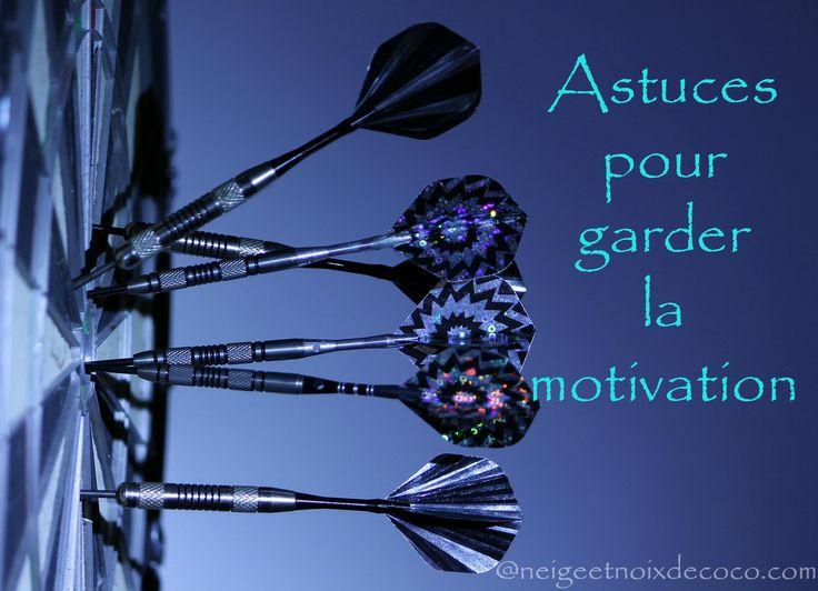 Astuces pour garder la motivations, conseils , trucs,