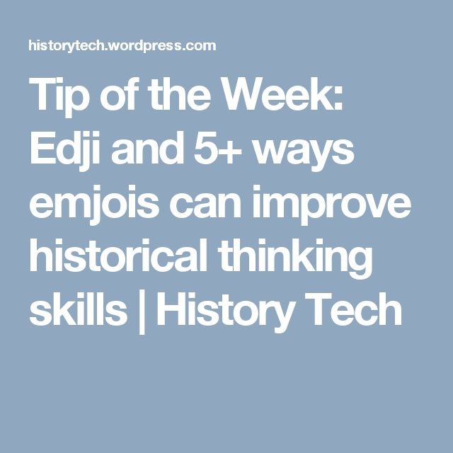 Tip of the Week: Edji and 5+ ways emjois can improve historical thinking skills | History Tech