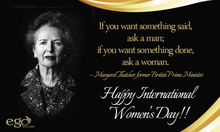 If you want something said, ask a man; if you want something done, ask a #woman. — Margaret Thatcher, former British Prime Minister. Happy #InternationalWomensDay.