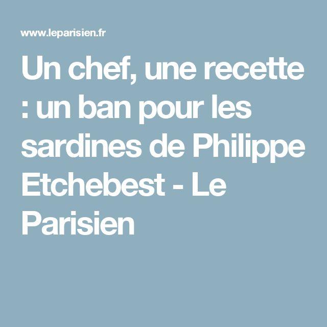 Un chef, une recette : un ban pour les sardines de Philippe Etchebest - Le Parisien
