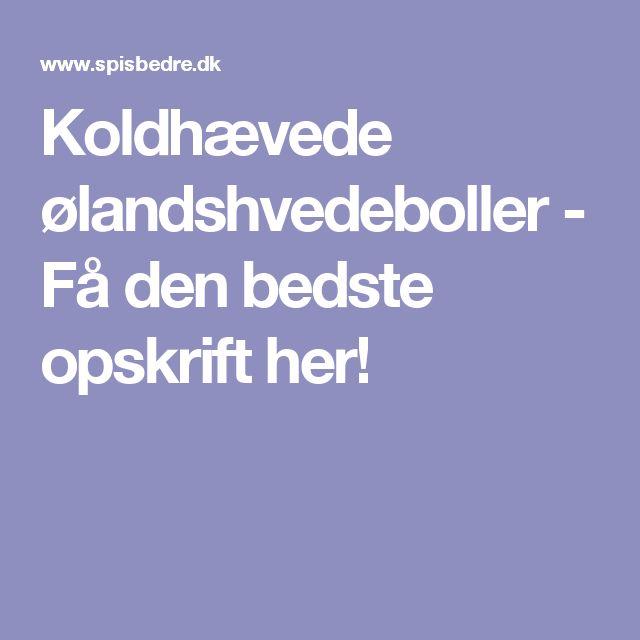 Koldhævede ølandshvedeboller - Få den bedste opskrift her!