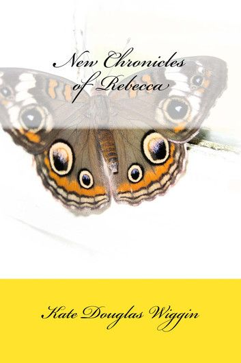 New Chronicles of Rebecca (Illustrated Edition) ebook by Kate Douglas Wiggin