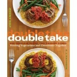 Double Take: One Fabulous Recipe, Two Finished Dishes, Feeding Vegetarians and Omnivores Together (Paperback)By A. J. Rathbun