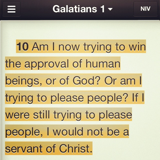 Galatians 1:10 A friend brought this verse to my attention today, and I kind of fell in love with it<3