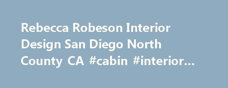 Rebecca Robeson Interior Design San Diego North County CA #cabin #interior #design #ideas http://interior.nef2.com/rebecca-robeson-interior-design-san-diego-north-county-ca-cabin-interior-design-ideas/  #interior design jobs san diego # ROBESON INTERIOR DESIGN Robeson Design family of websites, including San Diego, Coronado, North County Interior Designers California Interior Designers such as, Rebecca Robeson of ROBESON INTERIOR DESIGN of travels to all areas of CA inculding, San Diego…